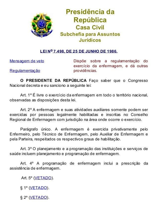 Presidência da  República  Casa Civil  Subchefia para Assuntos  Jurídicos  LEI No 7.498, DE 25 DE JUNHO DE 1986.  Mensagem...