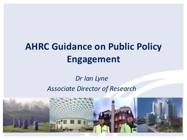 AHRC Guidance on Public Policy Engagement Dr Ian Lyne Associate Director of Research