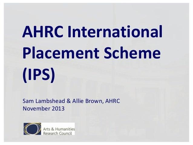 AHRC International Placement Scheme (IPS) Sam Lambshead & Allie Brown, AHRC November 2013