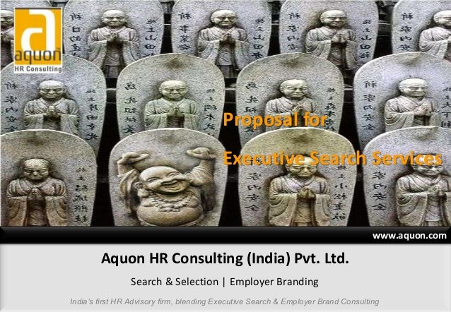www.aquon.com Proposal for Executive Search Services Aquon HR Consulting (India) Pvt. Ltd. Search & Selection   Employer B...