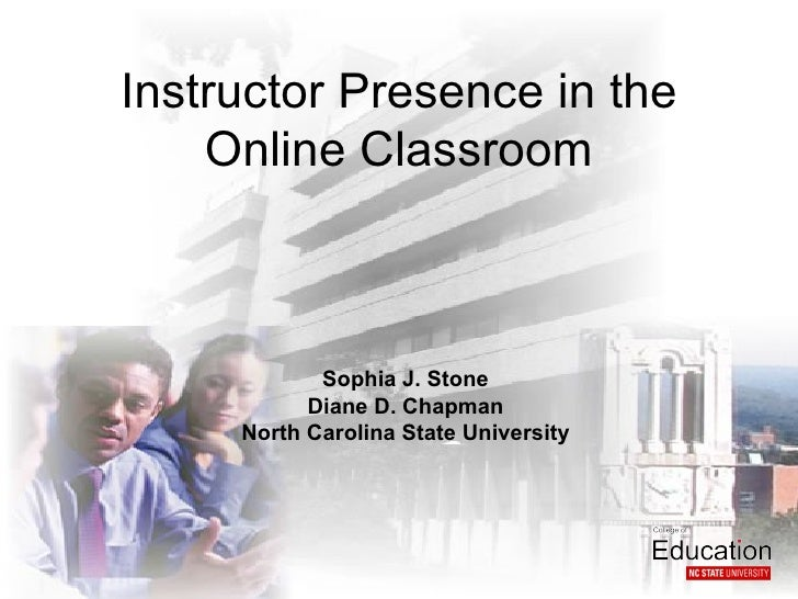 Instructor Presence in the    Online Classroom            Sophia J. Stone           Diane D. Chapman     North Carolina St...