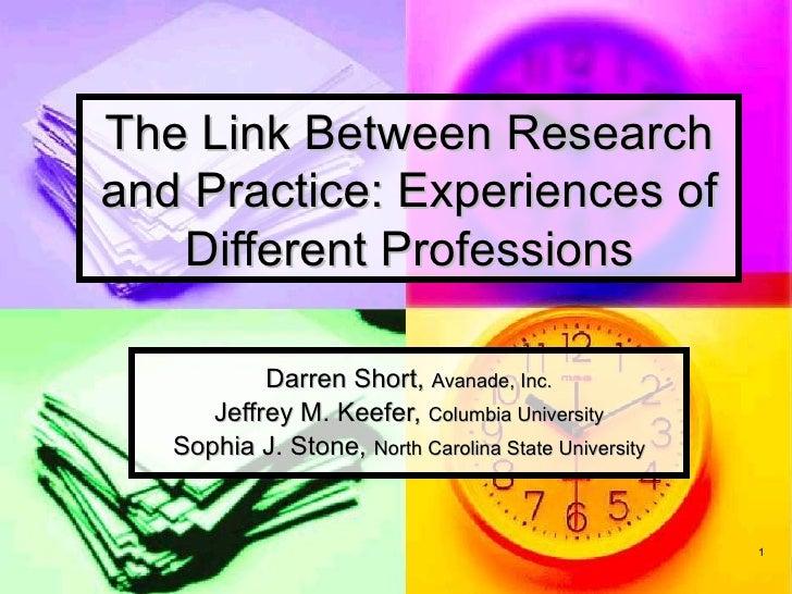 The Link Between Researchand Practice: Experiences of   Different Professions           Darren Short, Avanade, Inc.      J...