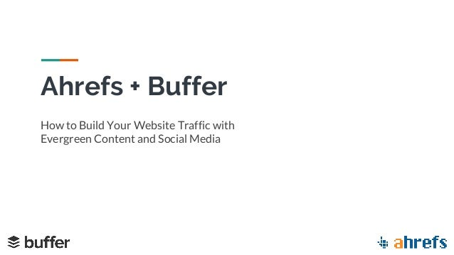 Ahrefs + Buffer How to Build Your Website Traffic with Evergreen Content and Social Media