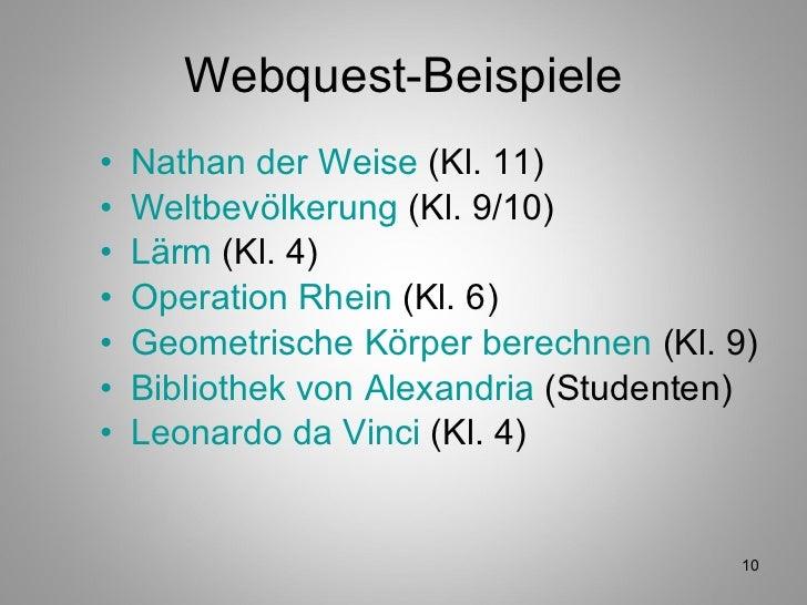 Webquest-Beispiele <ul><li>Nathan der Weise  (Kl. 11) </li></ul><ul><li>Weltbevölkerung  (Kl. 9/10) </li></ul><ul><li>Lärm...