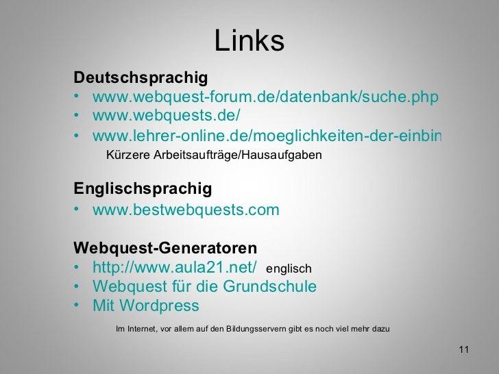 Links <ul><li>Deutschsprachig </li></ul><ul><li>www.webquest-forum.de/datenbank/suche.php </li></ul><ul><li>www.webquests....