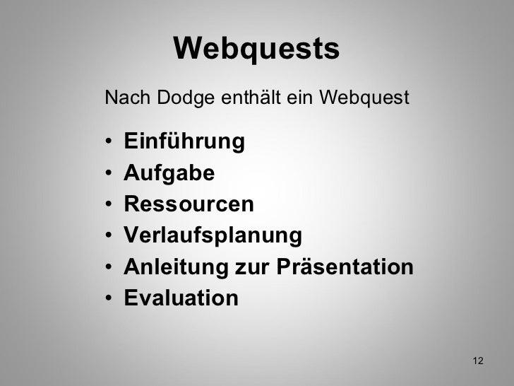 Webquests <ul><li>Nach Dodge enthält ein Webquest </li></ul><ul><li>Einführung  </li></ul><ul><li>Aufgabe </li></ul><ul><l...