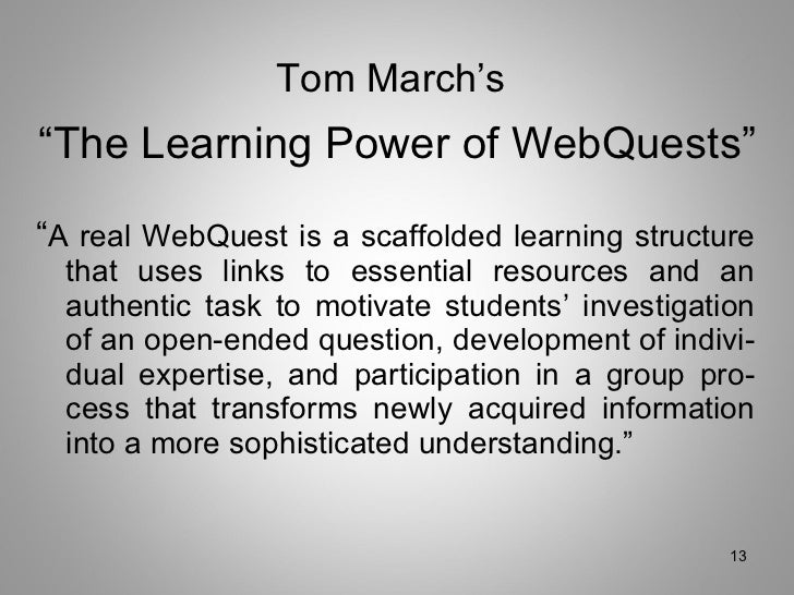 """<ul><li>"""" A real WebQuest is a scaffolded learning structure that uses links to essential resources and an authentic task ..."""