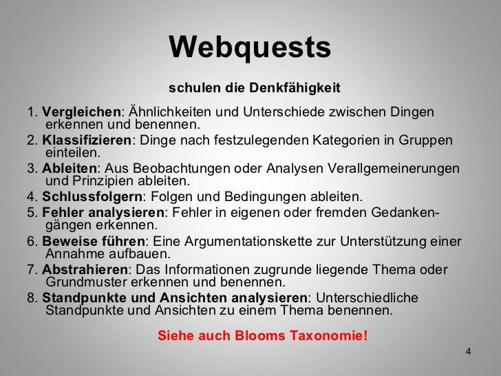 Webquests <ul><li>schulen die Denkfähigkeit </li></ul><ul><li>1.  Vergleichen : Ähnlichkeiten und Unterschiede zwischen Di...