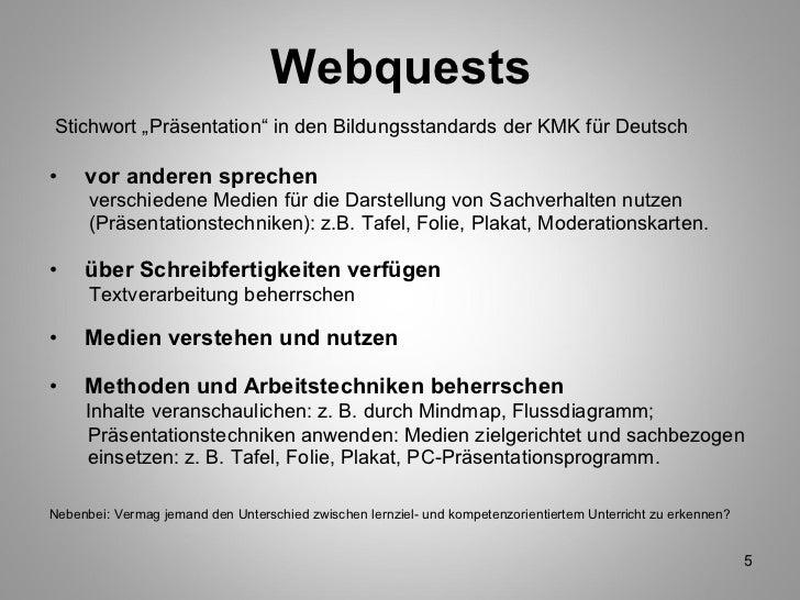 """Webquests <ul><li>Stichwort """"Präsentation"""" in den Bildungsstandards der KMK für Deutsch </li></ul><ul><li>vor anderen spre..."""