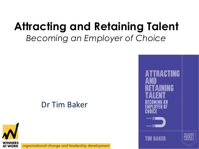 Attracting and Retaining Talent Becoming an Employer of Choice  Dr Tim Baker