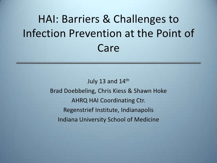 HAI: Barriers & Challenges to Infection Prevention at the Point of Care<br />July 13 and 14th<br />Brad Doebbeling, Chris ...