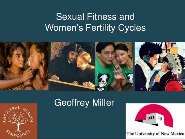 Sexual Fitness and Women's Fertility Cycles  Geoffrey Miller
