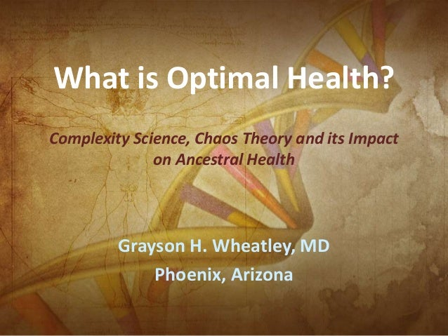 What is Optimal Health? Complexity Science, Chaos Theory and its Impact on Ancestral Health  Grayson H. Wheatley, MD Phoen...