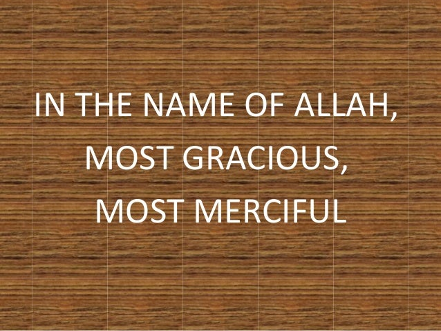IN THE NAME OF ALLAH,MOST GRACIOUS,MOST MERCIFUL