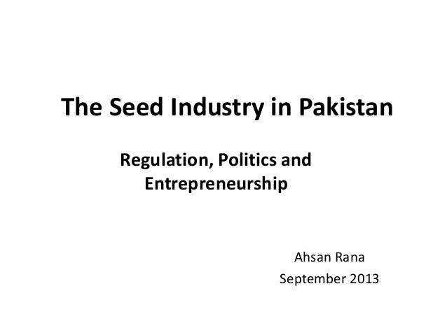 The Seed Industry in Pakistan Regulation, Politics and Entrepreneurship Ahsan Rana September 2013