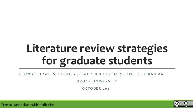 Literature review strategies  for graduate students  ELIZABETH YATES, FACULTY OF APPLIED HEALTH SCIENCES LIBRARIAN  BROCK ...