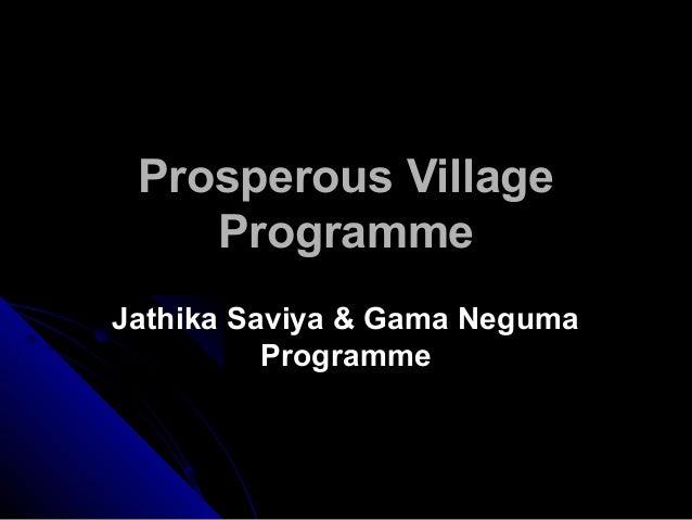 Prosperous Village    ProgrammeJathika Saviya & Gama Neguma          Programme