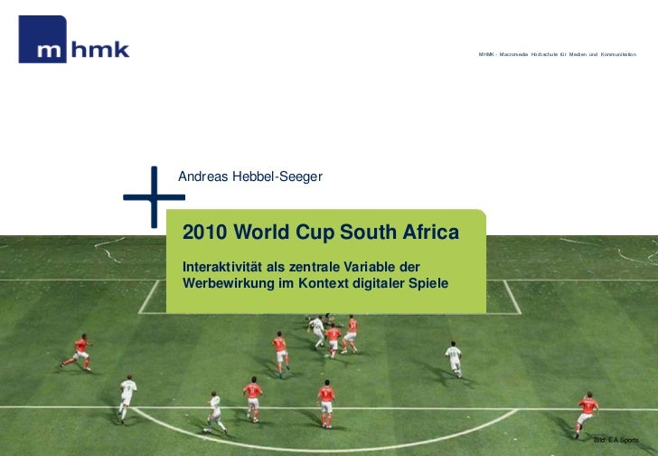 MHMK - Macromedia Hochschule für Medien und KommunikationAndreas Hebbel-Seeger2010 World Cup South AfricaInteraktivität al...