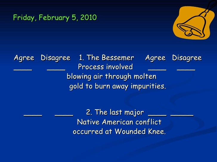 Friday, February 5, 2010Agree Disagree 1. The Bessemer Agree Disagree____    ____     Process involved    ____ ____       ...