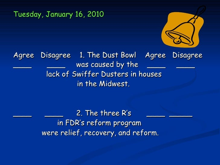 Tuesday, January 16, 2010Agree Disagree 1. The Dust Bowl Agree Disagree____    ____ was caused by the ____ ____       lack...