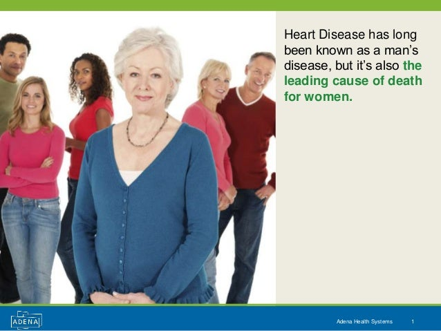 Heart Disease has longbeen known as a man'sdisease, but it's also theleading cause of deathfor women.         Adena Health...