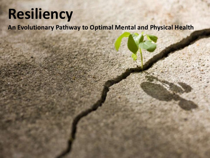 ResiliencyAn Evolutionary Pathway to Optimal Mental and Physical Health<br />