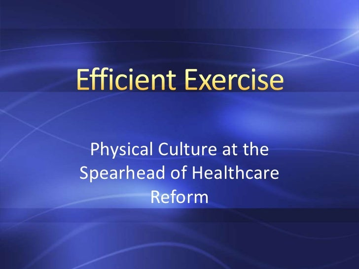 Efficient Exercise<br />Physical Culture at the Spearhead of Healthcare Reform<br />