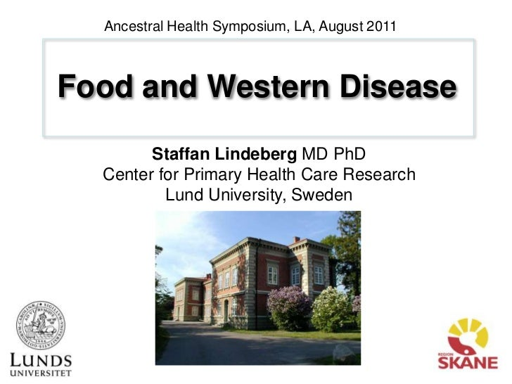 Ancestral Health Symposium, LA, August 2011<br />Food and Western Disease<br />Staffan Lindeberg MD PhD<br />Center for Pr...