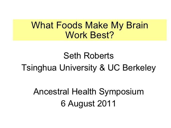 What Foods Make My Brain Work Best? <ul><li>Seth Roberts </li></ul><ul><li>Tsinghua University & UC Berkeley </li></ul><ul...