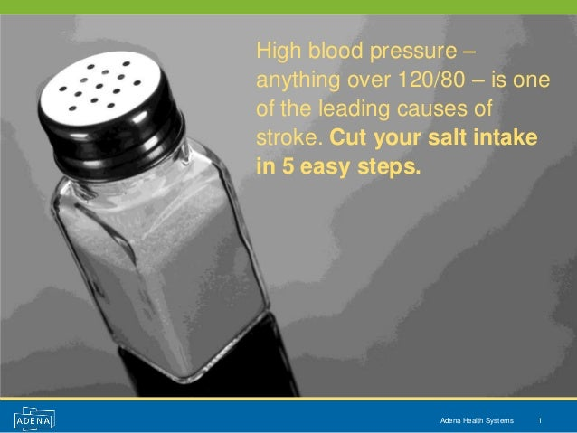 High blood pressure –anything over 120/80 – is oneof the leading causes ofstroke. Cut your salt intakein 5 easy steps.    ...