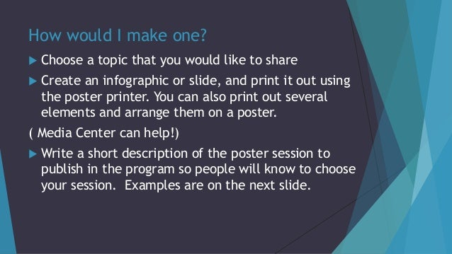 How would I make one?  Choose a topic that you would like to share  Create an infographic or slide, and print it out usi...