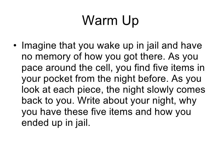 Warm Up <ul><li>Imagine that you wake up in jail and have no memory of how you got there. As you pace around the cell, you...