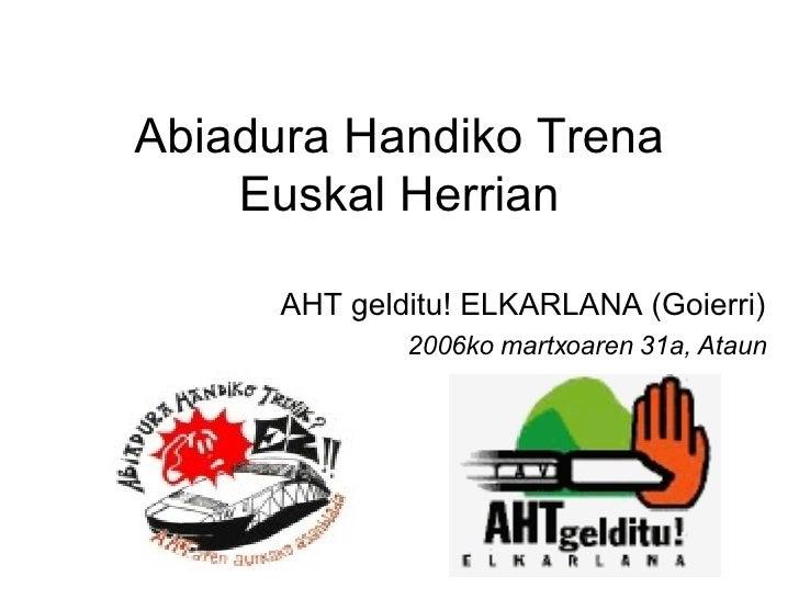 Abiadura Handiko Trena Euskal Herrian AHT gelditu! ELKARLANA (Goierri) 2006ko martxoaren 31a, Ataun