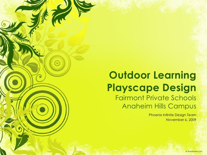 Outdoor Learning Playscape Design Fairmont Private Schools Anaheim Hills Campus Phoenix Infinite Design Team November 6, 2...
