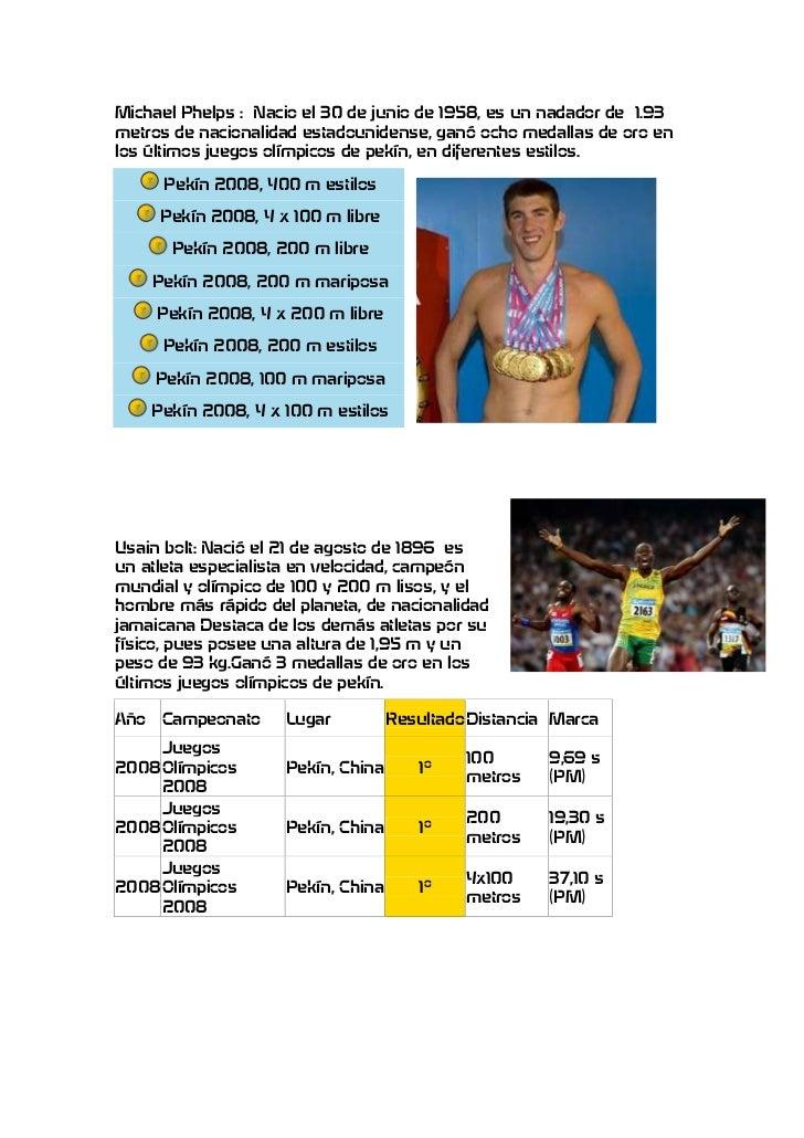 Michael Phelps : Nacio el 30 de junio de 1958, es un nadador de 1.93metros de nacionalidad estadounidense, ganó ocho medal...