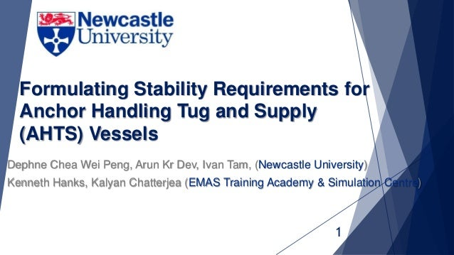 Formulating Stability Requirements for Anchor Handling Tug and Supply (AHTS) Vessels Dephne Chea Wei Peng, Arun Kr Dev, Iv...