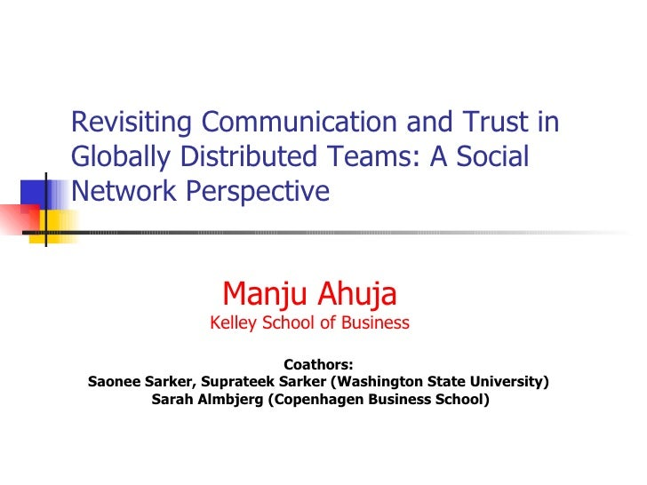 Revisiting Communication and Trust in Globally Distributed Teams: A Social Network Perspective Coathors:  Saonee Sarker, S...