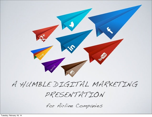 A HUMBLE DIGITAL MARKETING PRESENTATION for Airline Companies Tuesday, February 18, 14