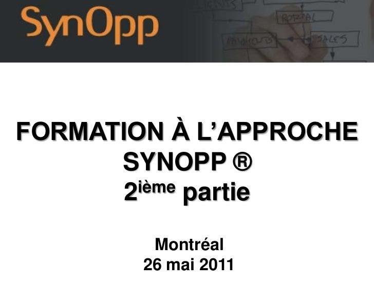 FORMATION À L'APPROCHE SYNOPP ®<br />2ième partie<br />Montréal<br />26 mai 2011<br />