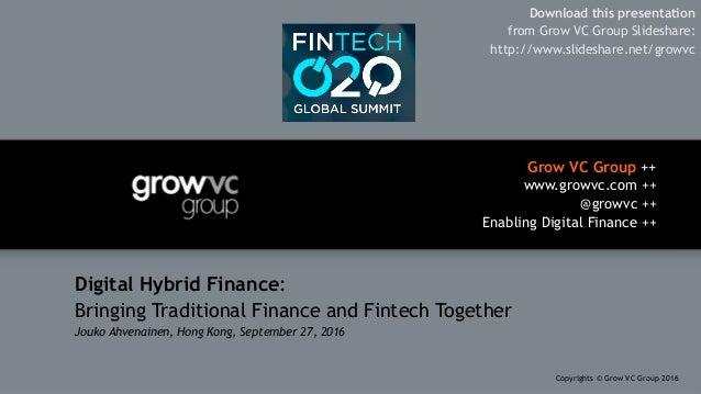 Grow VC Group ++ www.growvc.com ++ @growvc ++ Enabling Digital Finance ++ Copyrights © Grow VC Group 20161 Digital Hybrid...
