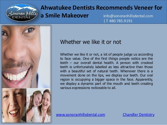 www.sonoranhillsdental.com Chandler Dentistry Ahwatukee Dentists Recommends Veneer for a Smile Makeover info@sonoranhillsd...