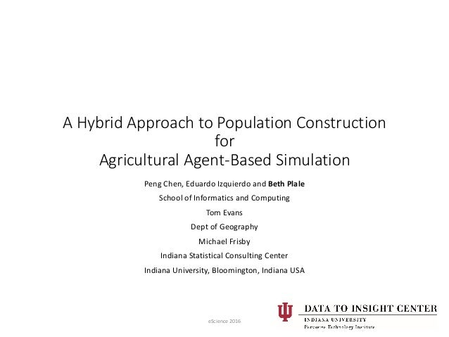 A Hybrid Approach to Population Construction for Agricultural Agent-Based Simulation Peng Chen, Eduardo Izquierdo and Beth...