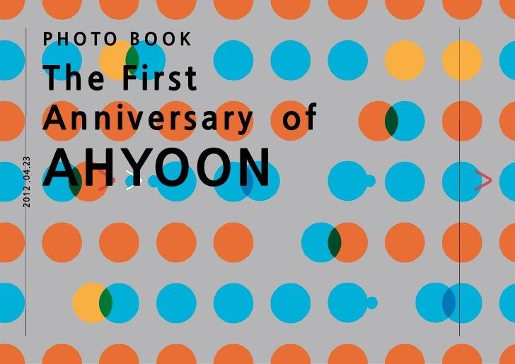 P H O TO B O O K              Th e Fi rs t              A n n i v e rs a ry o f              AHYOON2012 .04.23