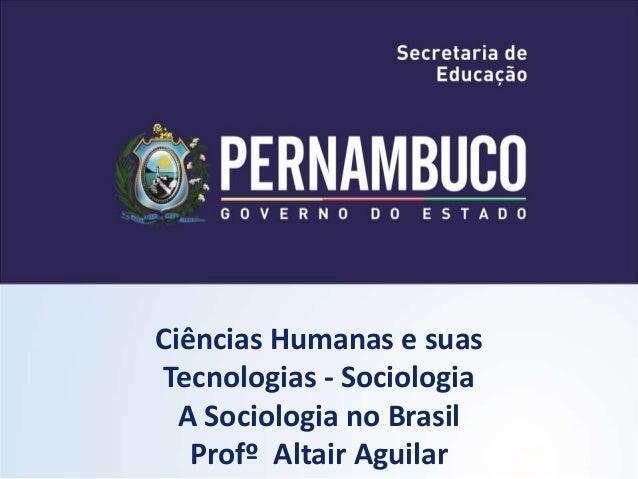 Ciências Humanas e suas  Tecnologias - Sociologia  A Sociologia no Brasil  Profº Altair Aguilar