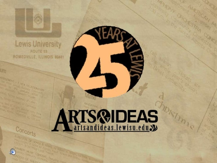 Arts and Ideas is a program at Lewis University to organize unique cultural, artistic, and entertainment events on campus....