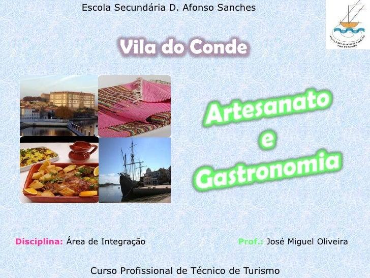 Escola Secundária D. Afonso Sanches<br />Vila do Conde<br />Artesanato <br />e <br />Gastronomia <br />Disciplina:Área de ...