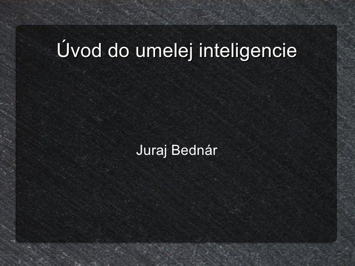 Úvod do umelej inteligencie Juraj Bednár