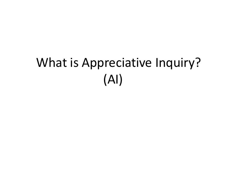 What is Appreciative Inquiry?           (AI)