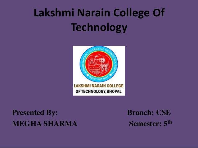 Lakshmi Narain College Of          TechnologyPresented By:        Branch: CSEMEGHA SHARMA         Semester: 5th