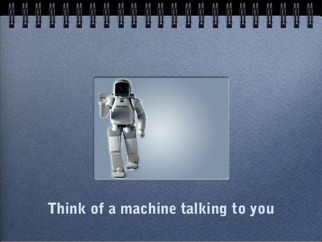 Think of a machine talking to you